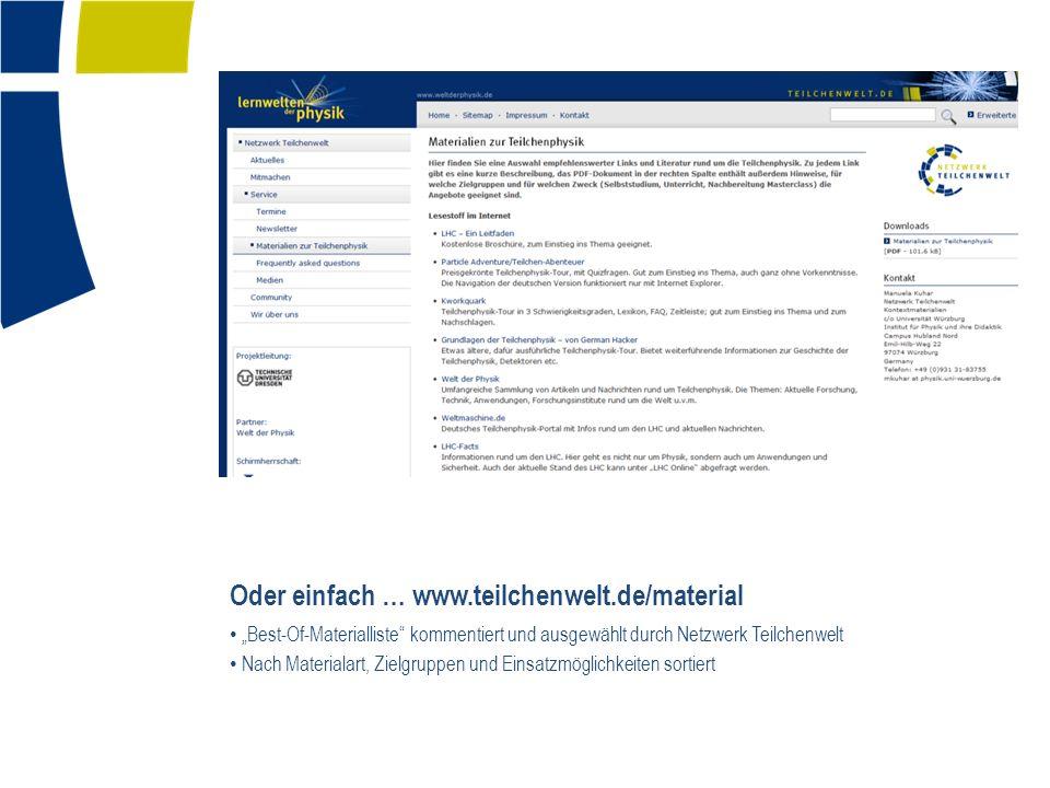 Oder einfach … www.teilchenwelt.de/material Best-Of-Materialliste kommentiert und ausgewählt durch Netzwerk Teilchenwelt Nach Materialart, Zielgruppen