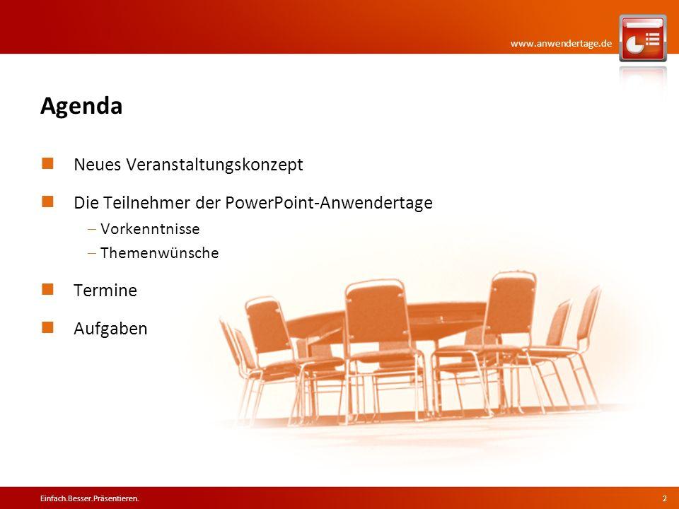 www.anwendertage.de Agenda Neues Veranstaltungskonzept Die Teilnehmer der PowerPoint-Anwendertage Vorkenntnisse Themenwünsche Termine Aufgaben Einfach