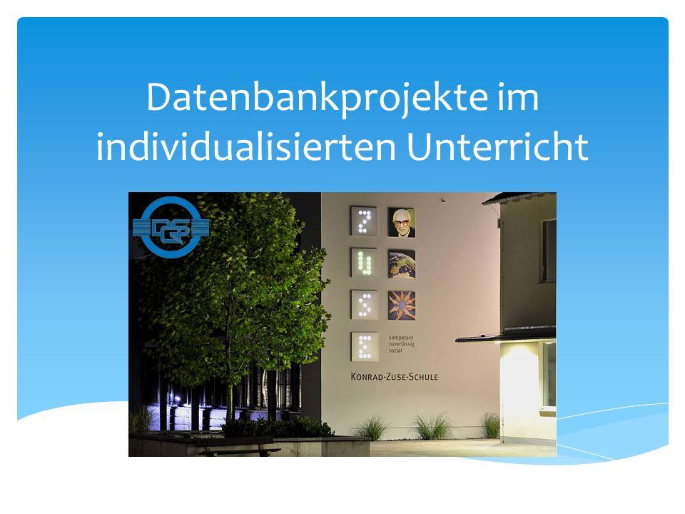 Datenbankprojekte im individualisierten Unterricht