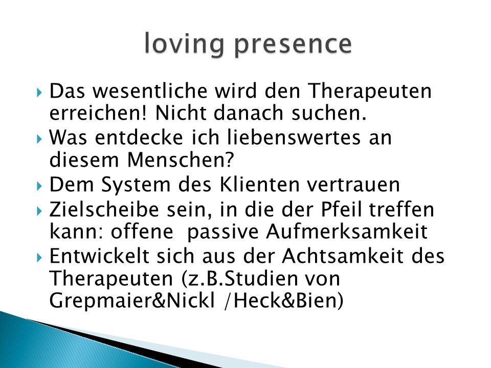 Das wesentliche wird den Therapeuten erreichen.Nicht danach suchen.