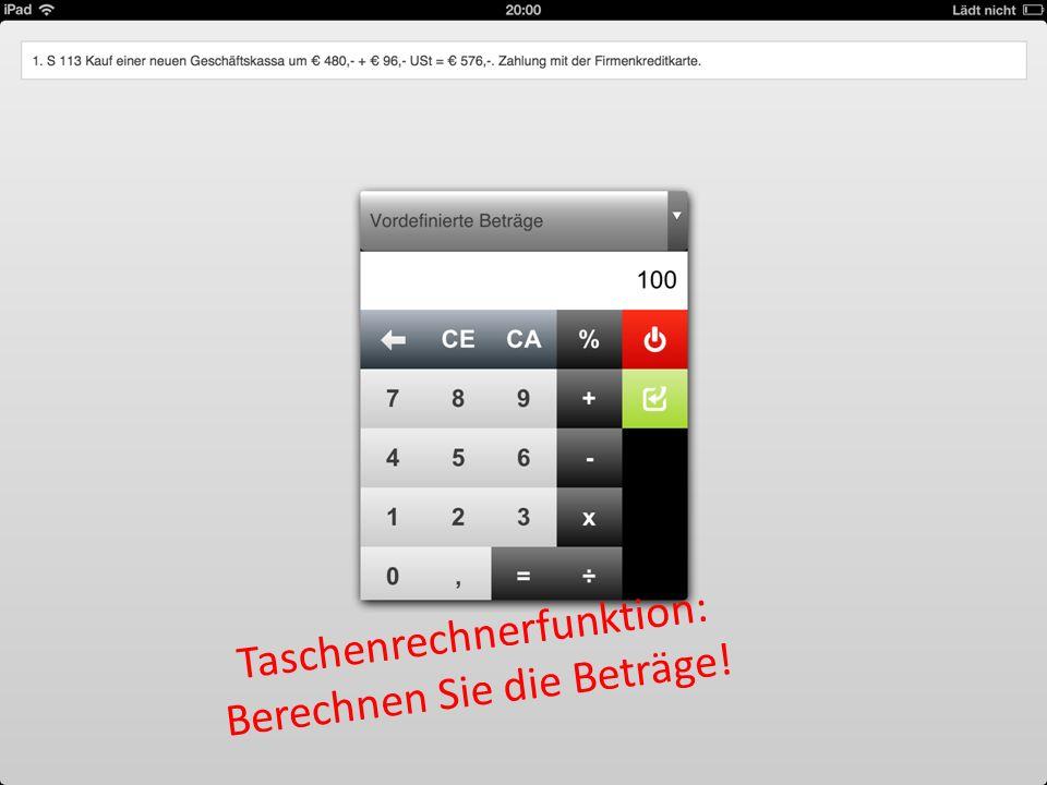 …und den Taschenrechner! Taschenrechnerfunktion: Berechnen Sie die Beträge!