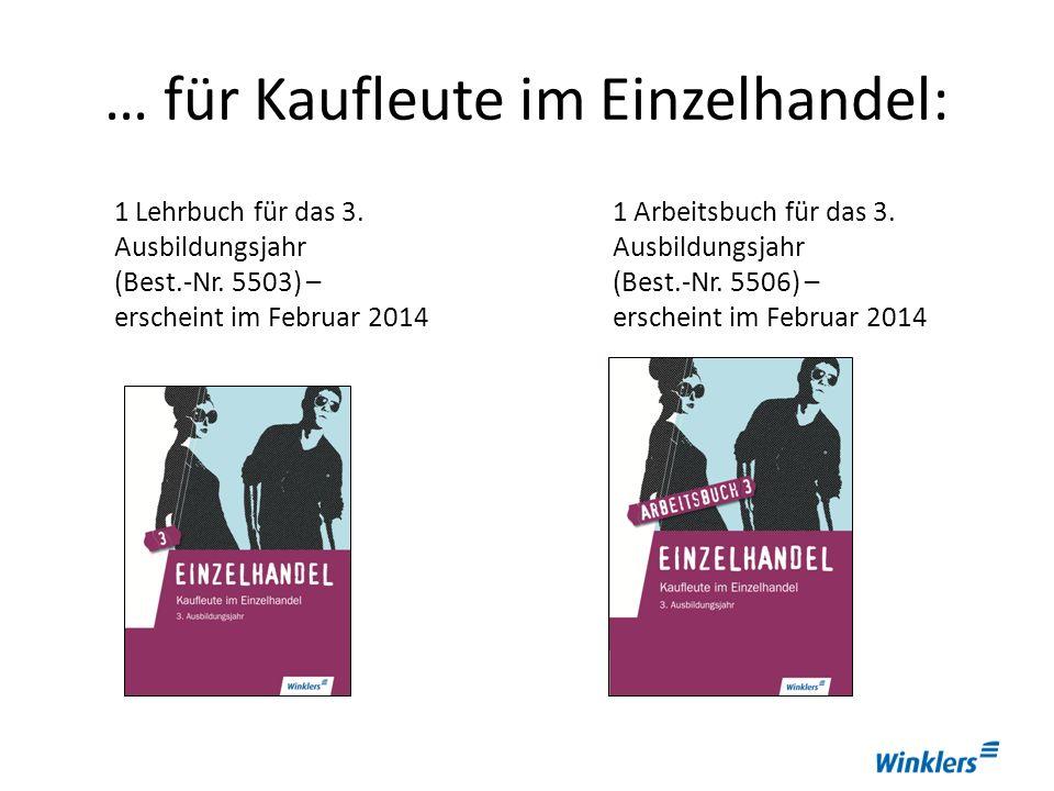 … für Kaufleute im Einzelhandel: 1 Lehrbuch für das 3. Ausbildungsjahr (Best.-Nr. 5503) – erscheint im Februar 2014 1 Arbeitsbuch für das 3. Ausbildun