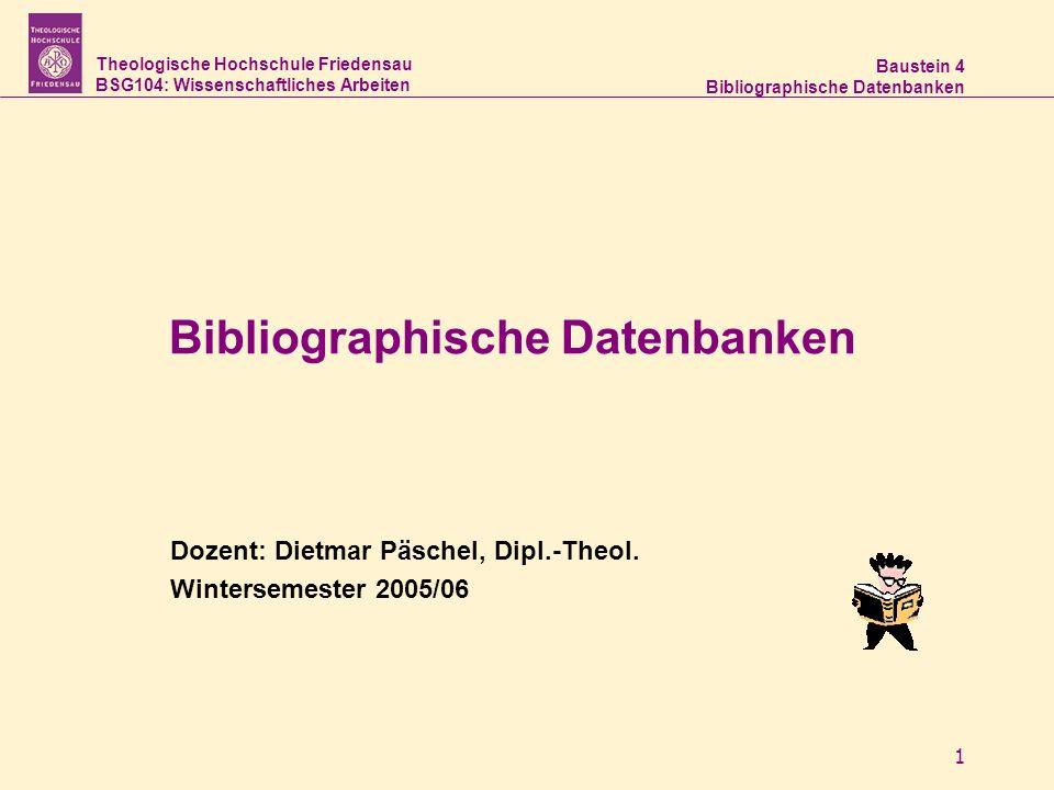 Theologische Hochschule Friedensau BSG104: Wissenschaftliches Arbeiten Baustein 4 Bibliographische Datenbanken 1 Dozent: Dietmar Päschel, Dipl.-Theol.