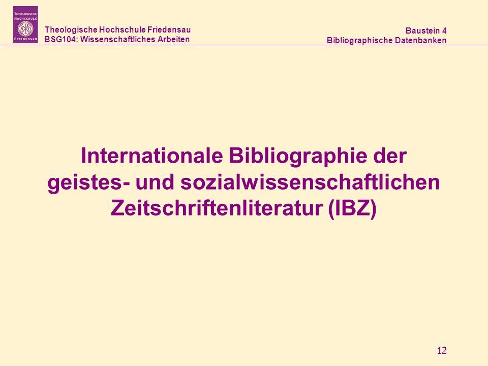 Theologische Hochschule Friedensau BSG104: Wissenschaftliches Arbeiten Baustein 4 Bibliographische Datenbanken 12 Internationale Bibliographie der gei