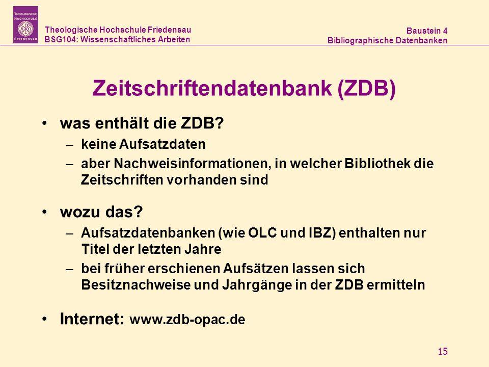 Theologische Hochschule Friedensau BSG104: Wissenschaftliches Arbeiten Baustein 4 Bibliographische Datenbanken 15 Zeitschriftendatenbank (ZDB) was ent