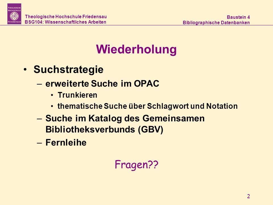 Theologische Hochschule Friedensau BSG104: Wissenschaftliches Arbeiten Baustein 4 Bibliographische Datenbanken 2 Wiederholung Suchstrategie –e–erweite