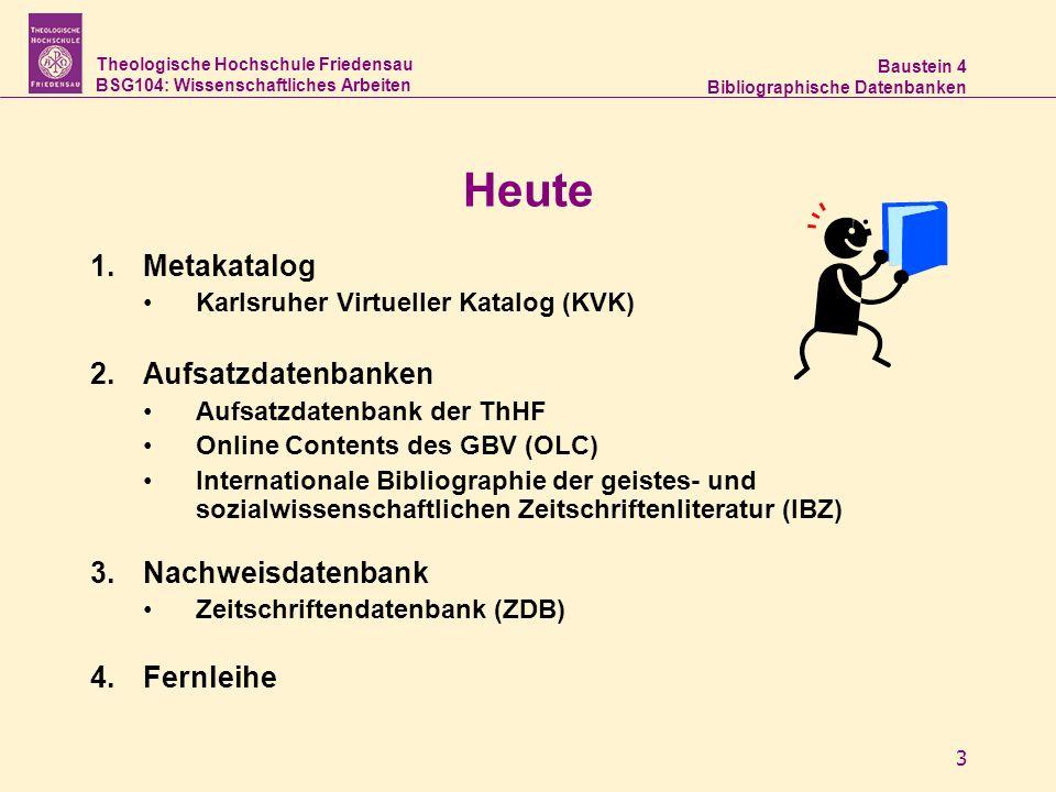 Theologische Hochschule Friedensau BSG104: Wissenschaftliches Arbeiten Baustein 4 Bibliographische Datenbanken 3 Heute 1.Metakatalog Karlsruher Virtue