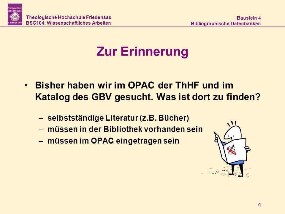 Theologische Hochschule Friedensau BSG104: Wissenschaftliches Arbeiten Baustein 4 Bibliographische Datenbanken 4 Zur Erinnerung Bisher haben wir im OP
