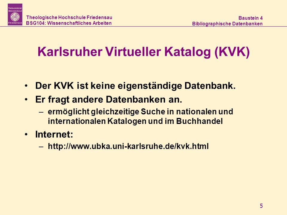 Theologische Hochschule Friedensau BSG104: Wissenschaftliches Arbeiten Baustein 4 Bibliographische Datenbanken 5 Karlsruher Virtueller Katalog (KVK) D