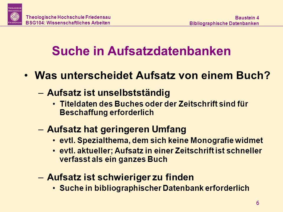 Theologische Hochschule Friedensau BSG104: Wissenschaftliches Arbeiten Baustein 4 Bibliographische Datenbanken 6 Suche in Aufsatzdatenbanken Was unter