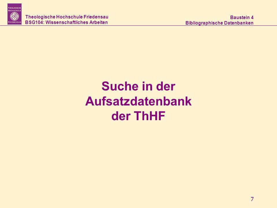 Theologische Hochschule Friedensau BSG104: Wissenschaftliches Arbeiten Baustein 4 Bibliographische Datenbanken 7 Suche in der Aufsatzdatenbank der ThH