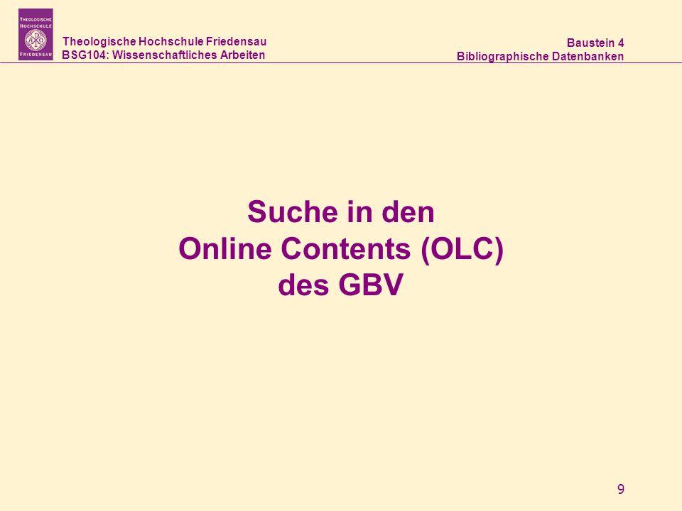 Theologische Hochschule Friedensau BSG104: Wissenschaftliches Arbeiten Baustein 4 Bibliographische Datenbanken 9 Suche in den Online Contents (OLC) de
