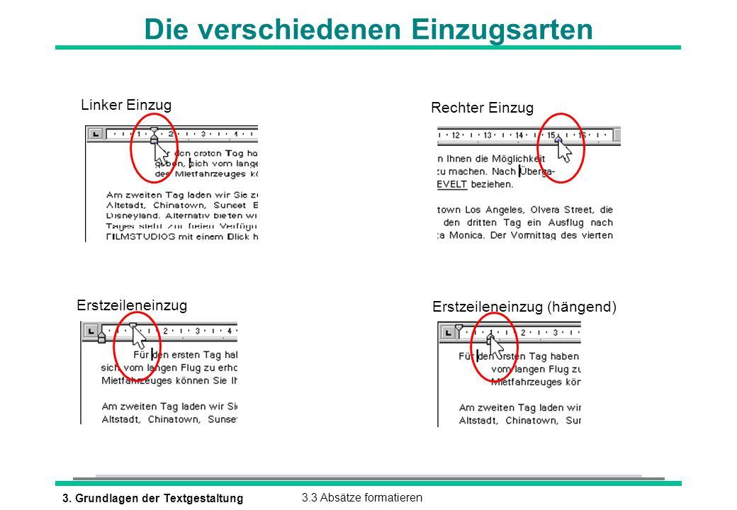 3. Grundlagen der Textgestaltung3.3 Absätze formatieren Die verschiedenen Einzugsarten Linker Einzug Erstzeileneinzug (hängend) Erstzeileneinzug Recht