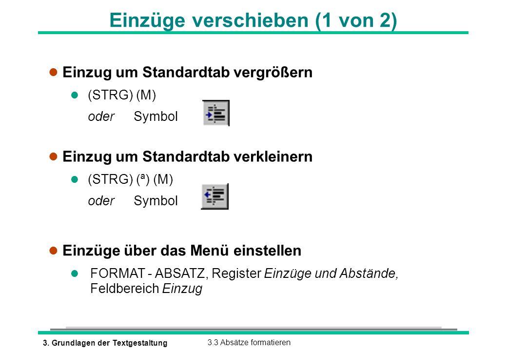 3. Grundlagen der Textgestaltung3.3 Absätze formatieren Einzüge verschieben (1 von 2) l Einzug um Standardtab vergrößern (STRG) (M) l oder Symbol l Ei