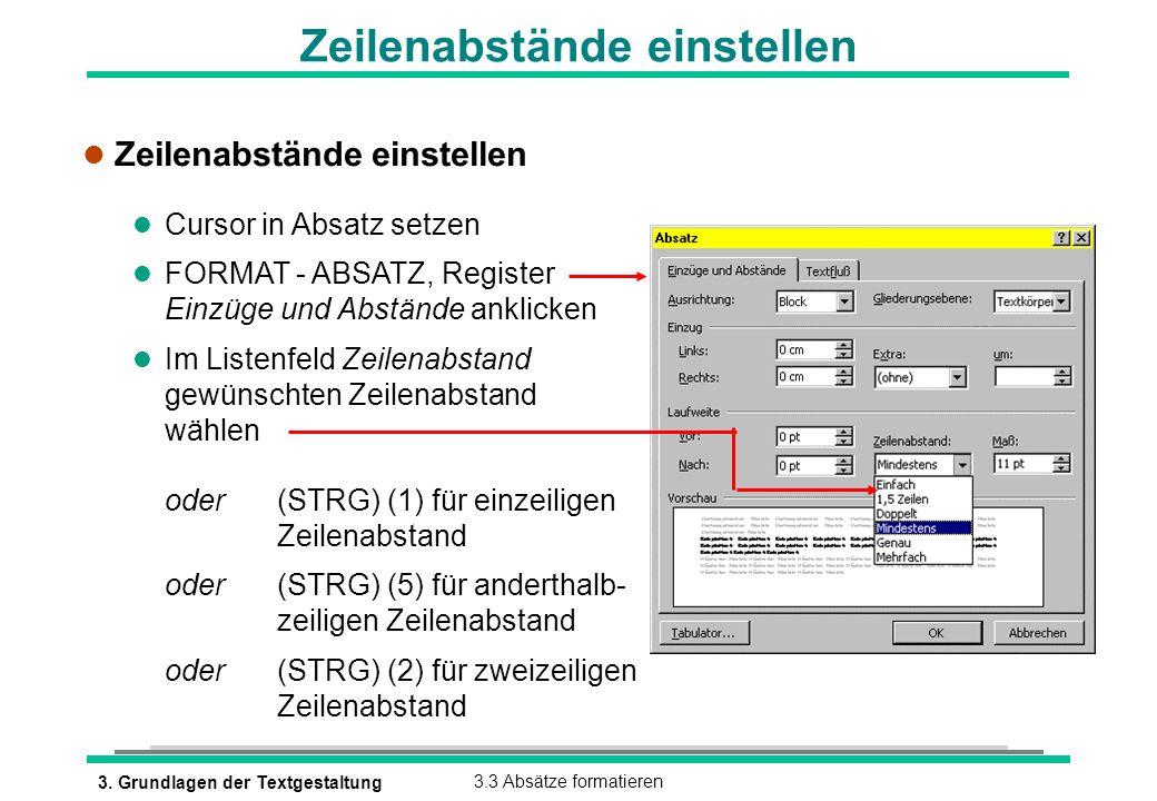 3. Grundlagen der Textgestaltung3.3 Absätze formatieren Zeilenabstände einstellen l Zeilenabstände einstellen l Cursor in Absatz setzen l FORMAT - ABS