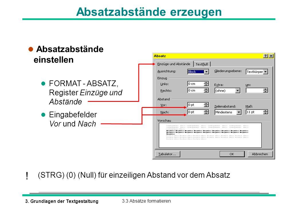 3. Grundlagen der Textgestaltung3.3 Absätze formatieren Absatzabstände erzeugen l Absatzabstände einstellen l FORMAT - ABSATZ, Register Einzüge und Ab