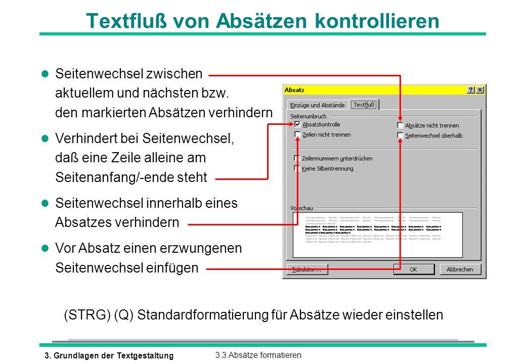 3. Grundlagen der Textgestaltung3.3 Absätze formatieren Textfluß von Absätzen kontrollieren l Seitenwechsel zwischen aktuellem und nächsten bzw. den m