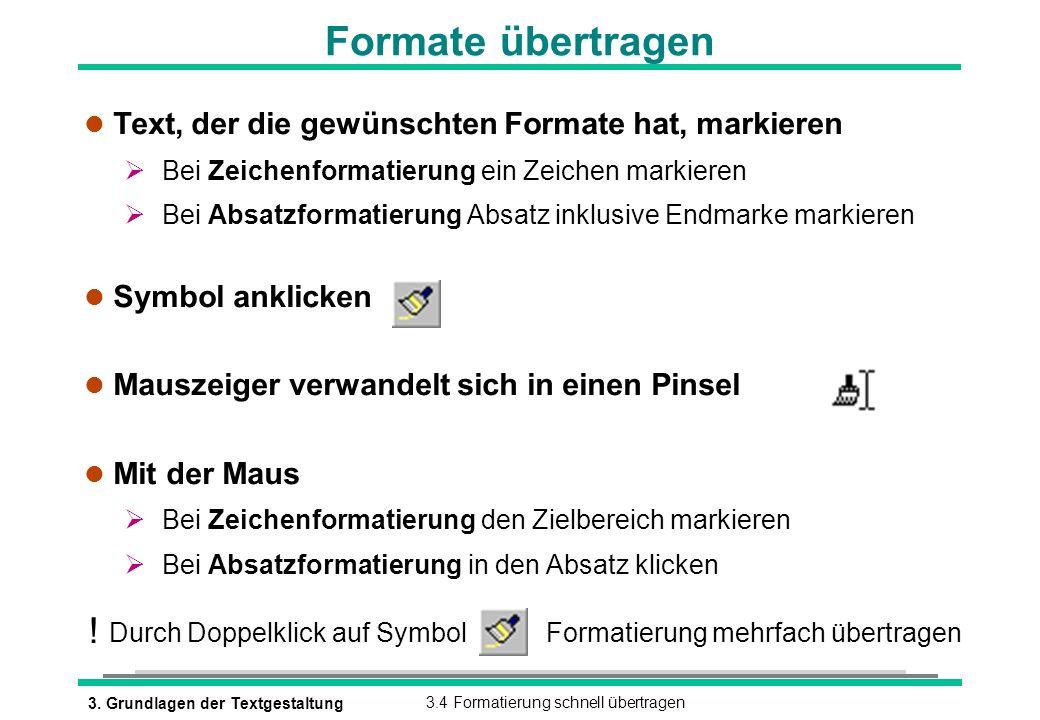 3. Grundlagen der Textgestaltung3.4 Formatierung schnell übertragen Formate übertragen l Text, der die gewünschten Formate hat, markieren Bei Zeichenf