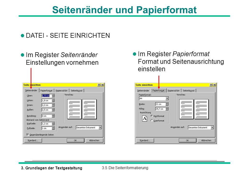 3. Grundlagen der Textgestaltung3.5 Die Seitenformatierung Seitenränder und Papierformat l DATEI - SEITE EINRICHTEN l Im Register Seitenränder Einstel