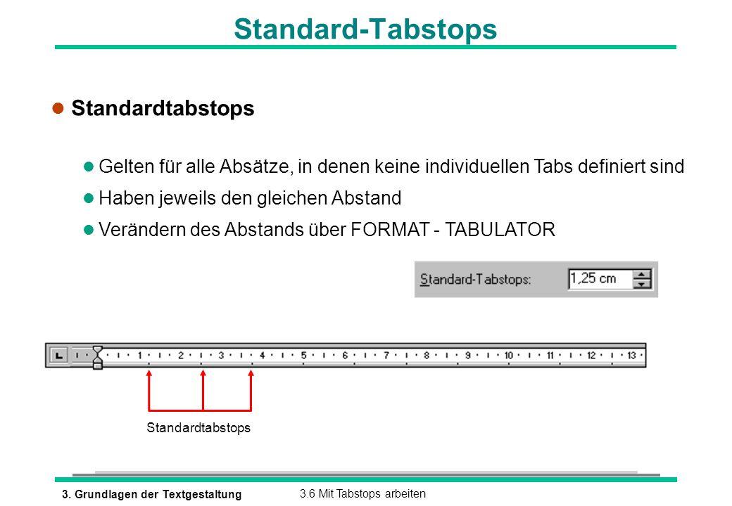 3. Grundlagen der Textgestaltung3.6 Mit Tabstops arbeiten Standard-Tabstops l Standardtabstops l Gelten für alle Absätze, in denen keine individuellen