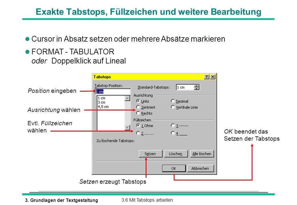 3. Grundlagen der Textgestaltung3.6 Mit Tabstops arbeiten Exakte Tabstops, Füllzeichen und weitere Bearbeitung l Cursor in Absatz setzen oder mehrere