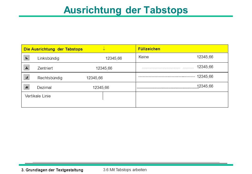 3. Grundlagen der Textgestaltung3.6 Mit Tabstops arbeiten Ausrichtung der Tabstops Die Ausrichtung der Tabstops Füllzeichen Linksbündig12345,66 Keine1