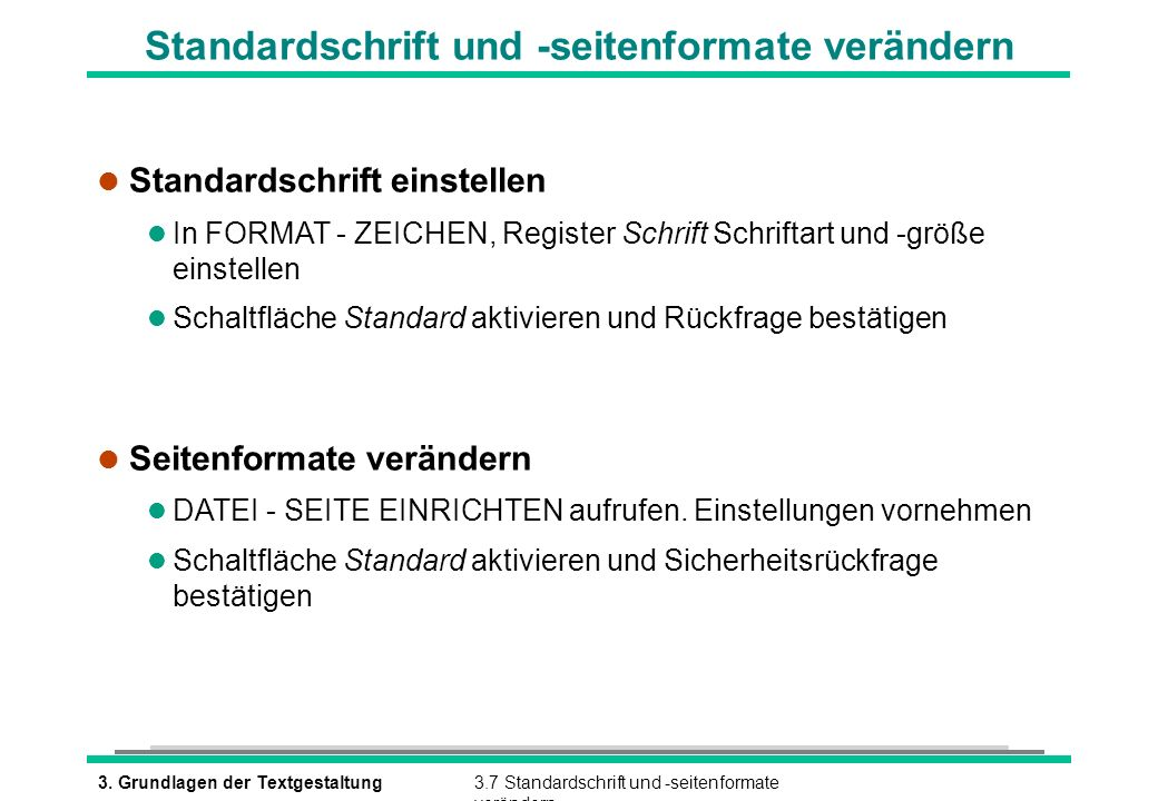 3. Grundlagen der Textgestaltung3.7 Standardschrift und -seitenformate verändern Standardschrift und -seitenformate verändern l Standardschrift einste