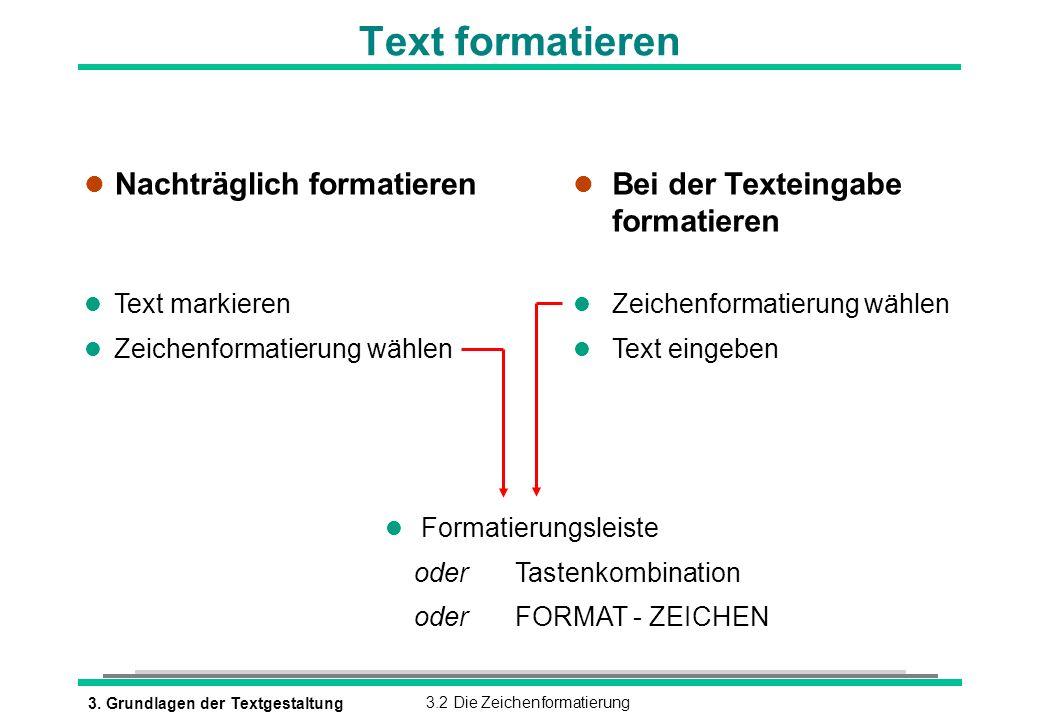 3. Grundlagen der Textgestaltung3.2 Die Zeichenformatierung Text formatieren l Nachträglich formatieren l Text markieren l Zeichenformatierung wählen