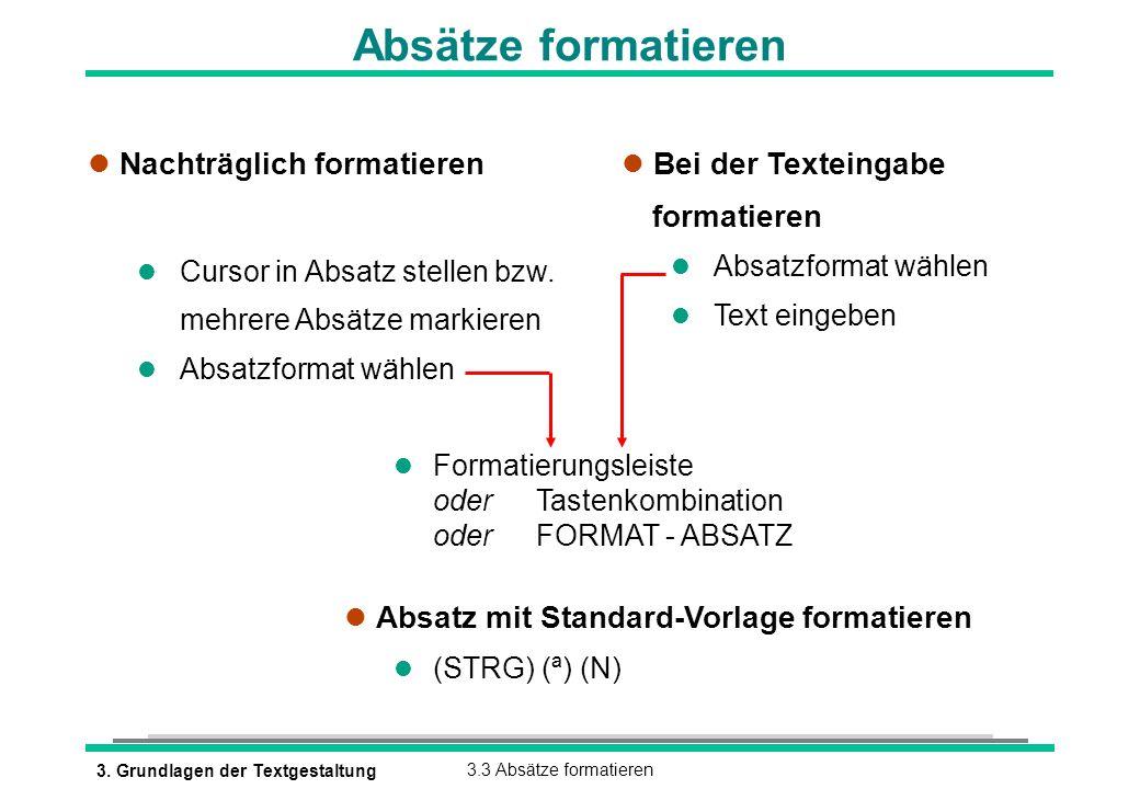 3. Grundlagen der Textgestaltung3.3 Absätze formatieren Absätze formatieren l Nachträglich formatieren l Cursor in Absatz stellen bzw. mehrere Absätze