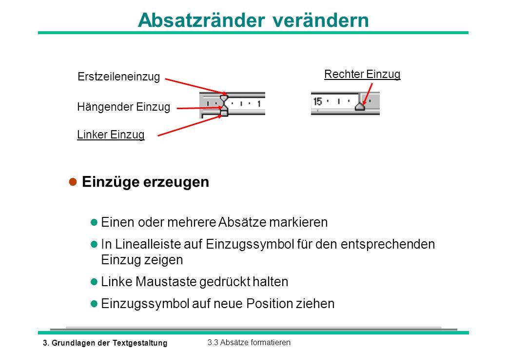3. Grundlagen der Textgestaltung3.3 Absätze formatieren Absatzränder verändern l Einzüge erzeugen l Einen oder mehrere Absätze markieren l In Linealle
