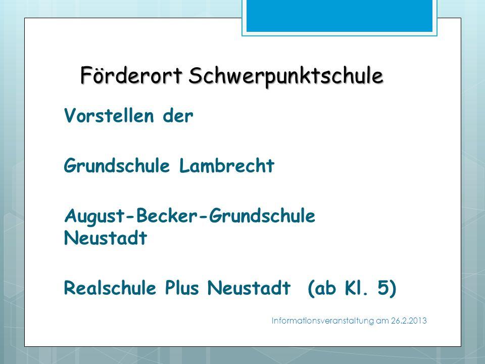 Förderort Schwerpunktschule Förderort Schwerpunktschule Vorstellen der Grundschule Lambrecht August-Becker-Grundschule Neustadt Realschule Plus Neustadt (ab Kl.