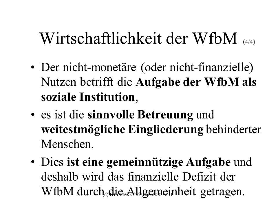 (c) Kmiotek Christian 2003-2011 Wirtschaftlichkeit der WfbM (4/4) Der nicht-monetäre (oder nicht-finanzielle) Nutzen betrifft die Aufgabe der WfbM als