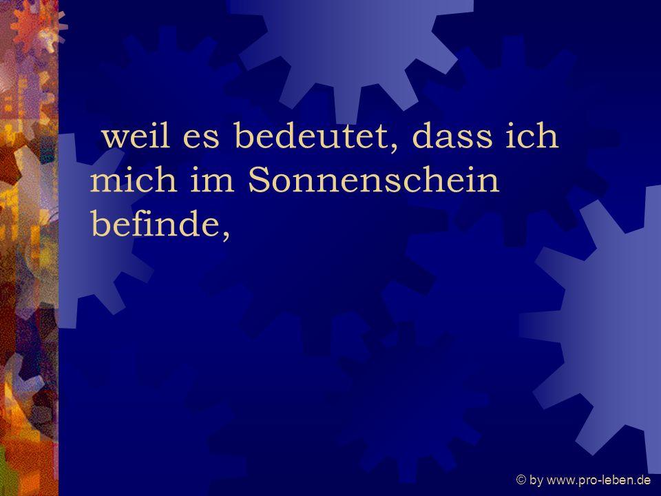 © by www.pro-leben.de weil es bedeutet, dass ich mich im Sonnenschein befinde,