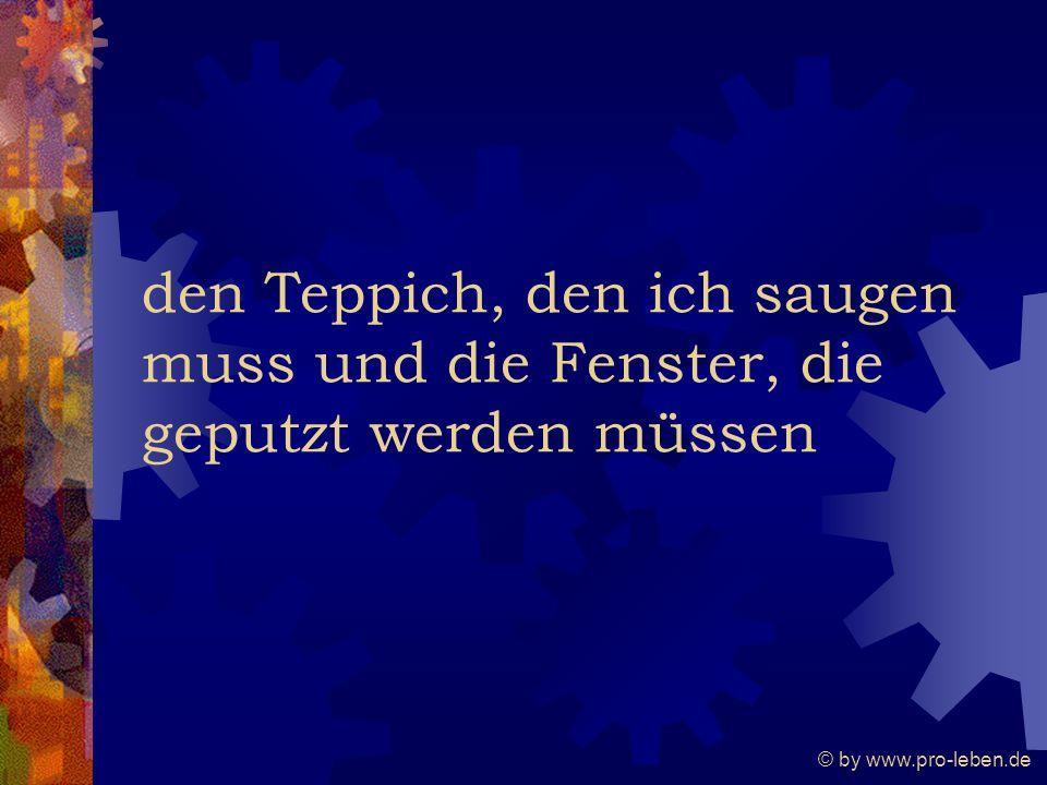 © by www.pro-leben.de den Teppich, den ich saugen muss und die Fenster, die geputzt werden müssen