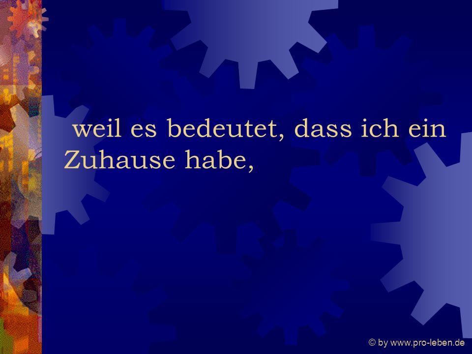 © by www.pro-leben.de weil es bedeutet, dass ich ein Zuhause habe,