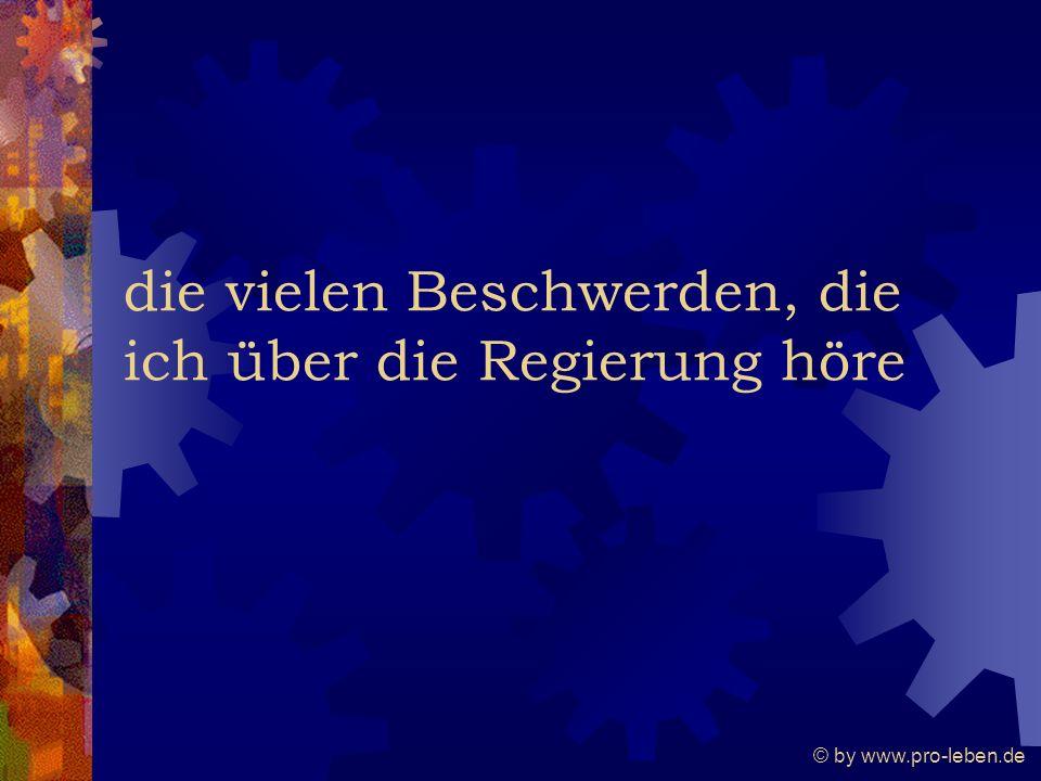 © by www.pro-leben.de die vielen Beschwerden, die ich über die Regierung höre