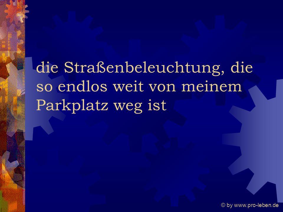 © by www.pro-leben.de die Straßenbeleuchtung, die so endlos weit von meinem Parkplatz weg ist