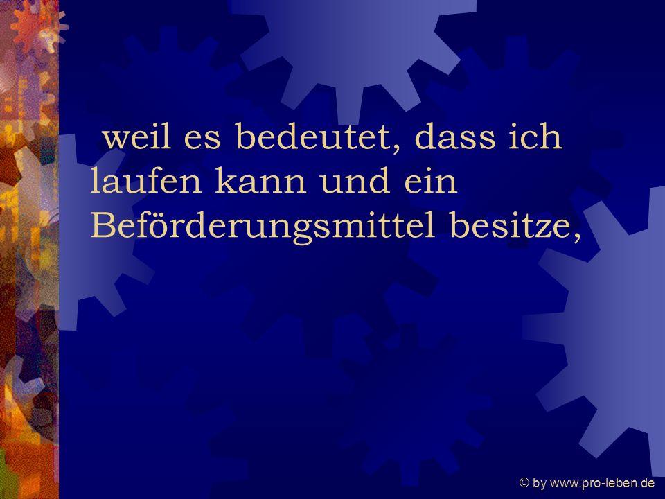 © by www.pro-leben.de weil es bedeutet, dass ich laufen kann und ein Beförderungsmittel besitze,