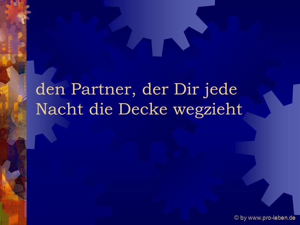 © by www.pro-leben.de den Partner, der Dir jede Nacht die Decke wegzieht