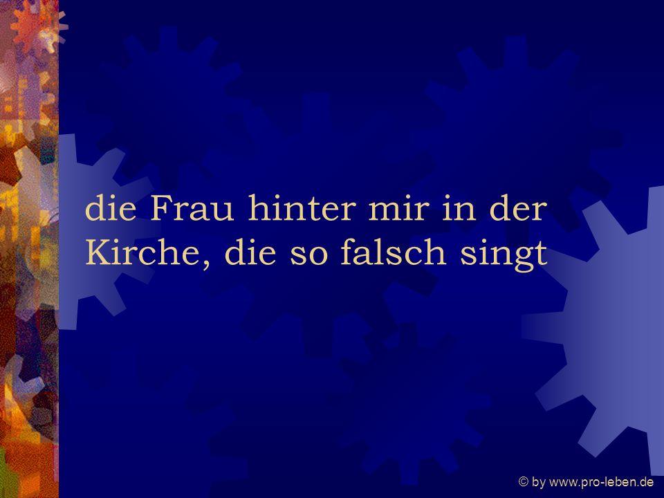 © by www.pro-leben.de die Frau hinter mir in der Kirche, die so falsch singt