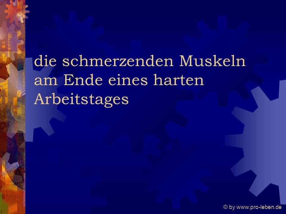 © by www.pro-leben.de die schmerzenden Muskeln am Ende eines harten Arbeitstages