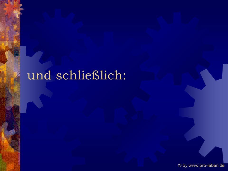 © by www.pro-leben.de und schließlich: