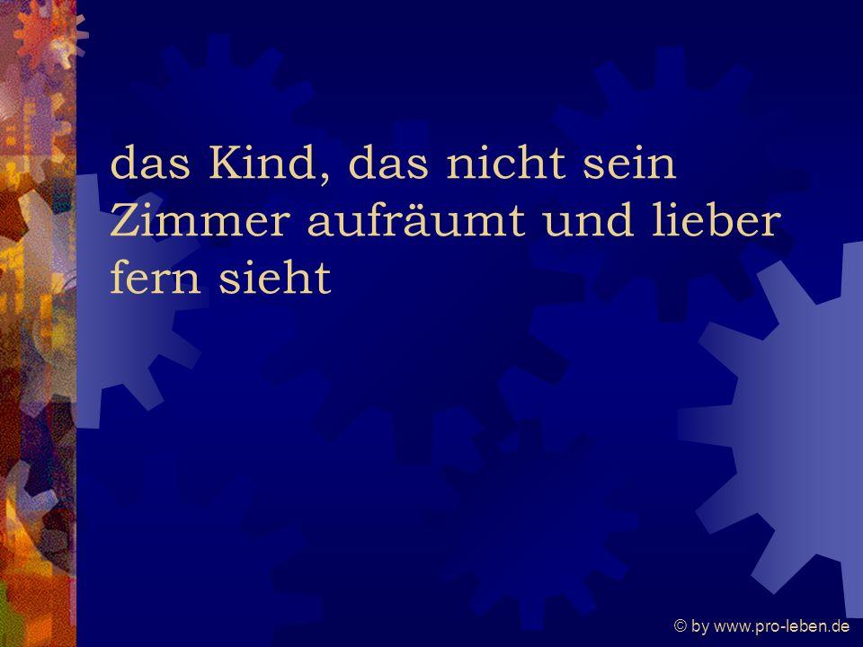 © by www.pro-leben.de das Kind, das nicht sein Zimmer aufräumt und lieber fern sieht