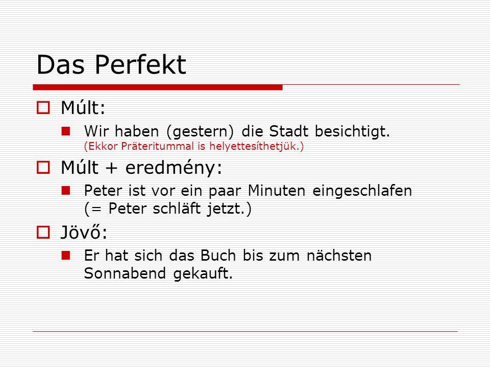 Das Perfekt Múlt: Wir haben (gestern) die Stadt besichtigt. (Ekkor Präteritummal is helyettesíthetjük.) Múlt + eredmény: Peter ist vor ein paar Minute