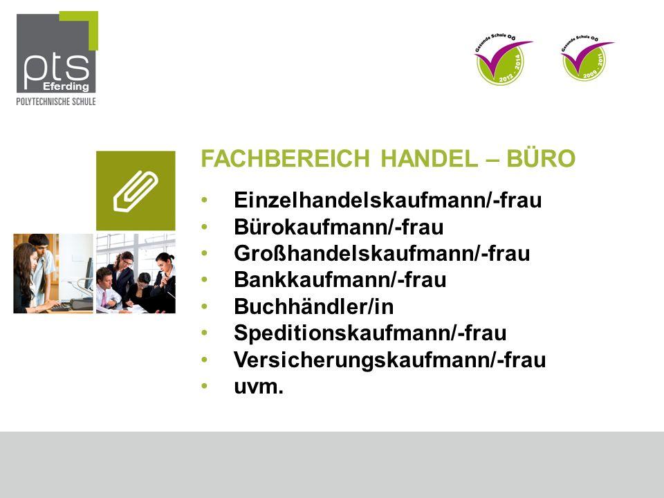 FACHBEREICH HANDEL – BÜRO Einzelhandelskaufmann/-frau Bürokaufmann/-frau Großhandelskaufmann/-frau Bankkaufmann/-frau Buchhändler/in Speditionskaufmann/-frau Versicherungskaufmann/-frau uvm.