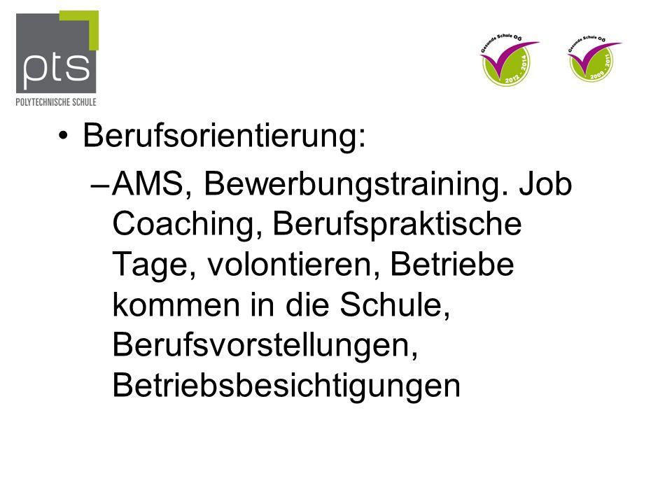 Berufsorientierung: –AMS, Bewerbungstraining. Job Coaching, Berufspraktische Tage, volontieren, Betriebe kommen in die Schule, Berufsvorstellungen, Be
