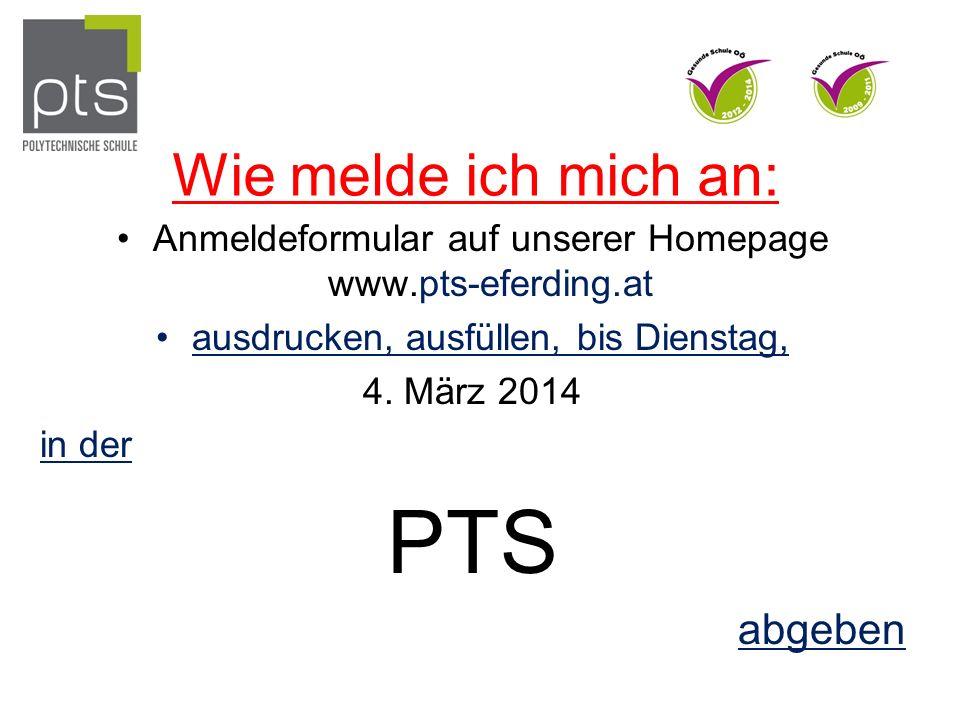 Wie melde ich mich an: Anmeldeformular auf unserer Homepage www.pts-eferding.at ausdrucken, ausfüllen, bis Dienstag, 4.
