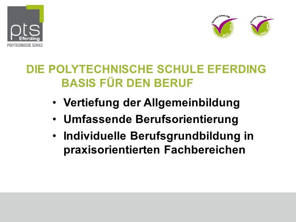 DIE POLYTECHNISCHE SCHULE EFERDING BASIS FÜR DEN BERUF Vertiefung der Allgemeinbildung Umfassende Berufsorientierung Individuelle Berufsgrundbildung in praxisorientierten Fachbereichen Eferding