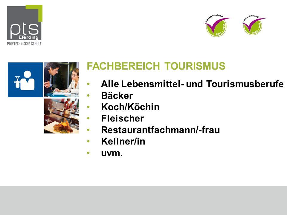 FACHBEREICH TOURISMUS Alle Lebensmittel- und Tourismusberufe Bäcker Koch/Köchin Fleischer Restaurantfachmann/-frau Kellner/in uvm.