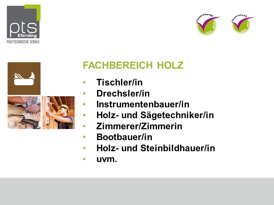 FACHBEREICH HOLZ Tischler/in Drechsler/in Instrumentenbauer/in Holz- und Sägetechniker/in Zimmerer/Zimmerin Bootbauer/in Holz- und Steinbildhauer/in u